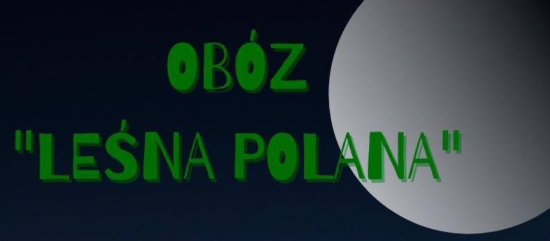 """Obóz  """"Leśna Polana"""" 2021"""